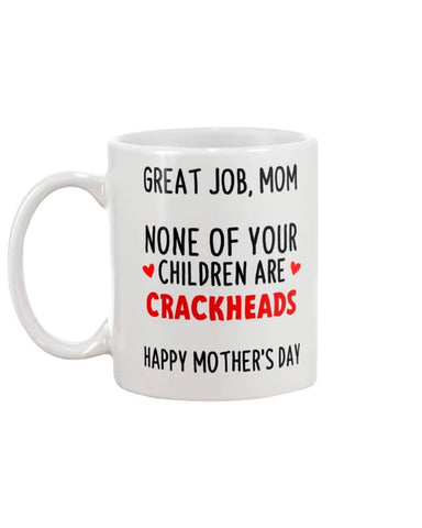 Great Job Mom, None Of Your Children Are Crackheads Happy Mother's Day - Happy Father's Day 2020
