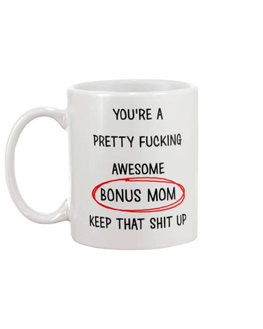 You Are Pretty Fucking Awesome Bonus Mom Keep That Shit Up Mug - Happy Father's Day 2020
