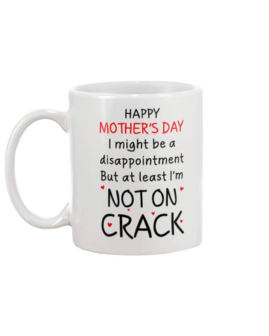 Disappointment But At Least Im Not On Crack, Happy Mother's Day Mug - christmas 2019