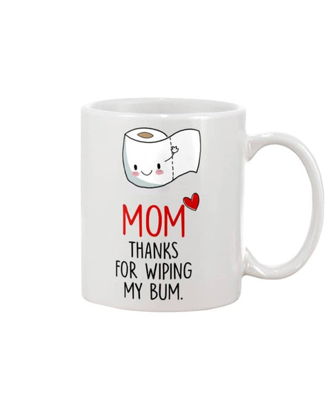 Mom Thanks For Wiping My Bum - Mother's Day Funny Mom Coffee Mug - Happy Father's Day 2020