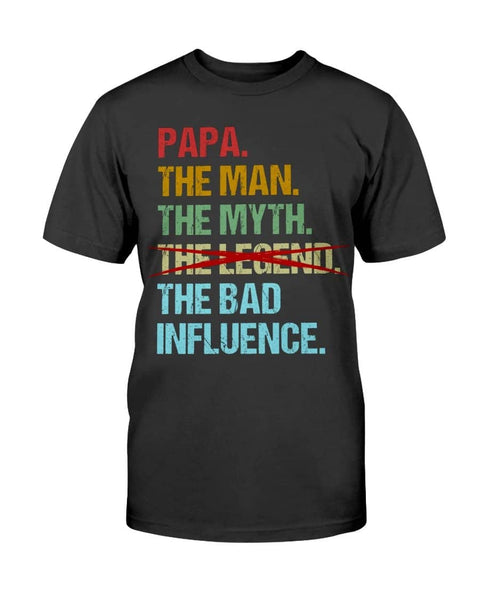 Papa The Man The Myth Legend Bad Influence, Fathers Day Shirts Ideas - Happy Father's Day 2020