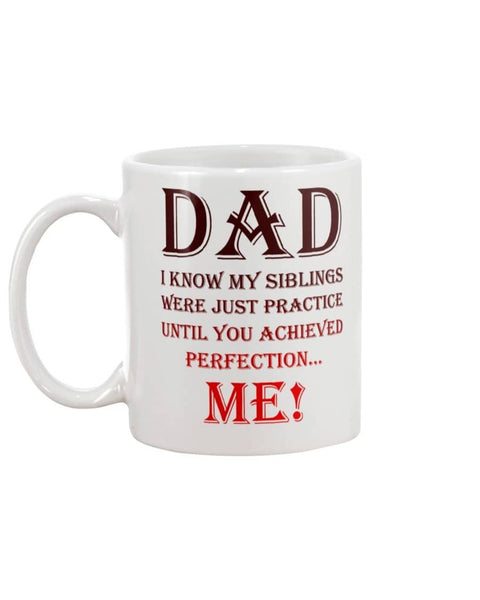 Dad I Know My Siblings Were Just Practice Until You Achieved Perfection... Me! - Happy Father's Day 2020