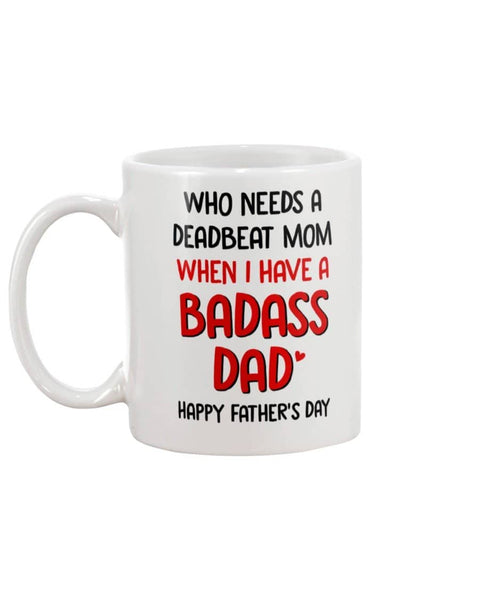 Who Need A Deadbeat Mom When I have a Badass Dad Happy Father's Day - Happy Father's Day 2020