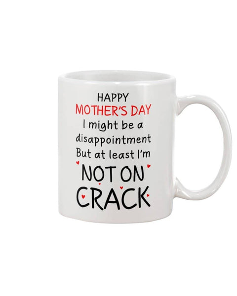 Disappointment But At Least Im Not On Crack, Happy Mother's Day Mug - Happy Father's Day 2020