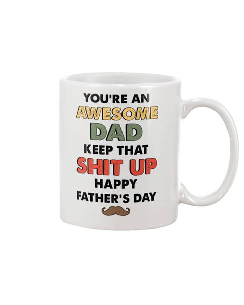 You're An Awesome Dad Keep That Shit Up Happy Father's Day - Happy Father's Day 2020