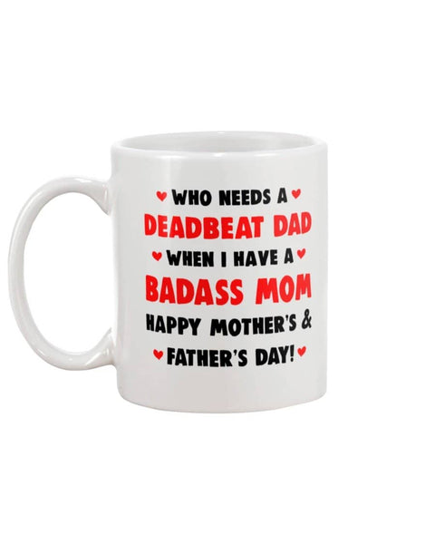 Who Needs A Deadbeat Dad When I Have A Badass Mom Happy Mother's Day And Father's day! - Happy Father's Day 2020