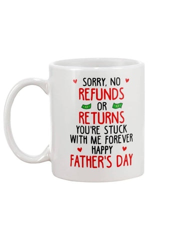Sorry, No Refunds Or Returns You're Stuck Wth Me Forever Happy Father's Day - christmas 2019