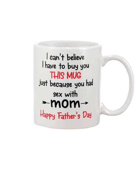 I Have To Buy You This Mug Just Because You Had Sex With Mom! - Happy Father's Day 2020