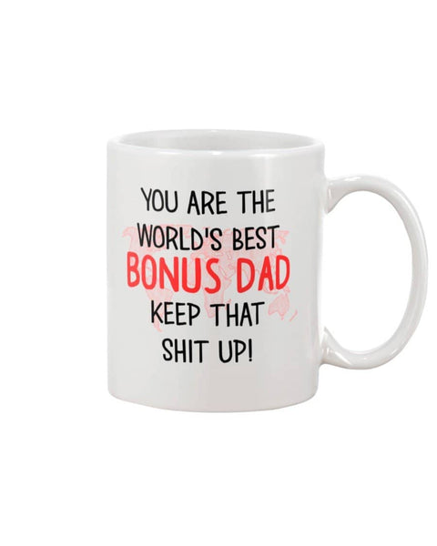 You Are The World's Best Bonus Dad Keep That Shit Up - Happy Father's Day 2020