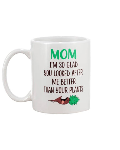 Mom Looked After Me Better Than Plants - Mother's Day Mug - christmas 2019
