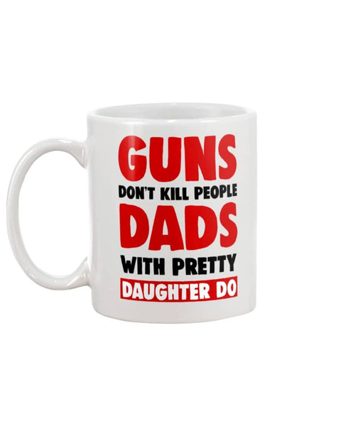 Guns Don't Kill People Dads With Pretty Daughter Do - Happy Father's Day 2020