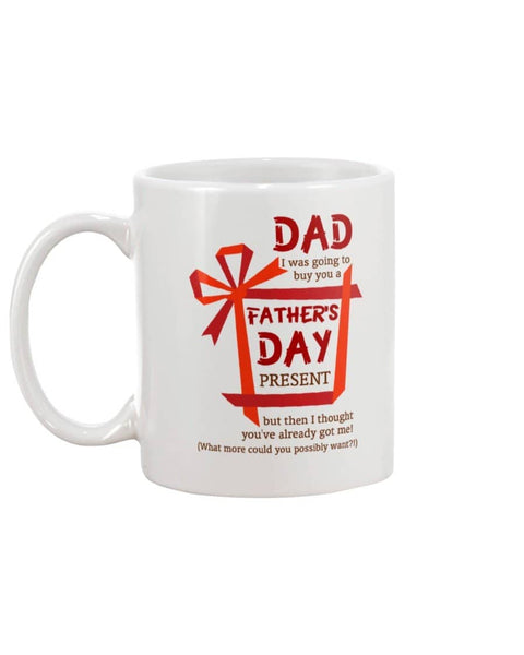 Father's Day Present I Thought You've Already Got Me - Happy Father's Day 2020