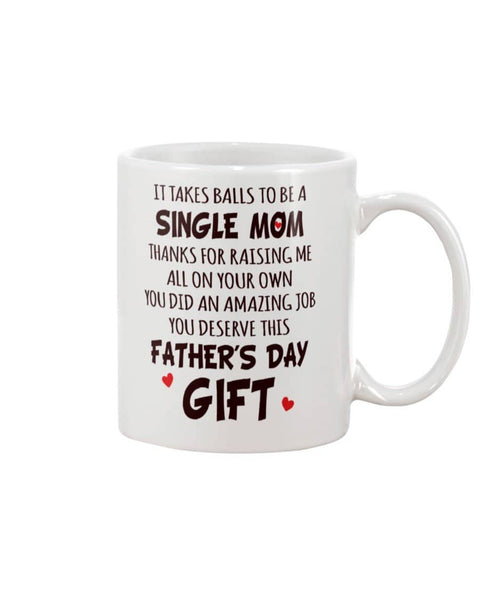 It Takes Balls To Be Single Mom Thanks For Raising Me All Father's Day Gift - Happy Father's Day 2020