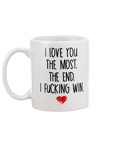I Love You The Most The End Fucking Win Mug - Happy Father's Day 2020