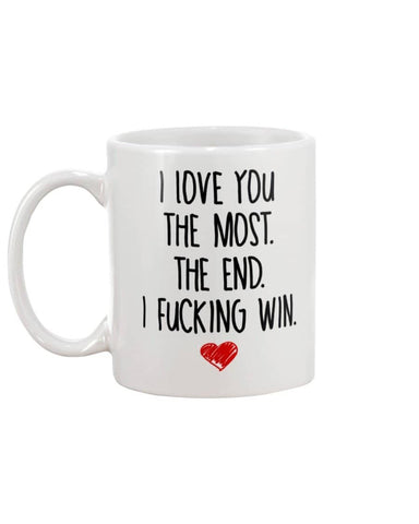 I Love You The Most The End Fucking Win Mug - christmas 2019