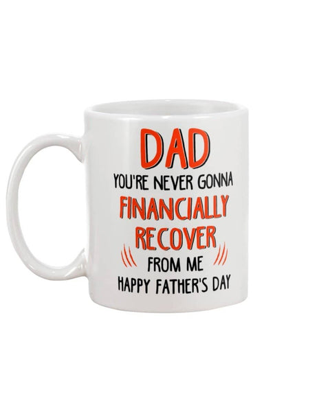 Dad You're Never Gonna Financially Recovered From Me Happy Father's Day - Happy Father's Day 2020