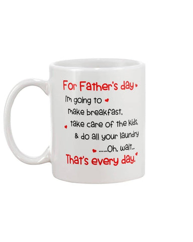 For Father's Day I Make Breakfast Do All Your Laundry Wait, That's Every Day. - Happy Father's Day 2020