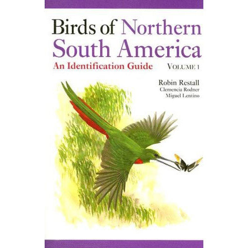 Birds of Northern South America An Identification Guide, Volume 1: Species Accounts