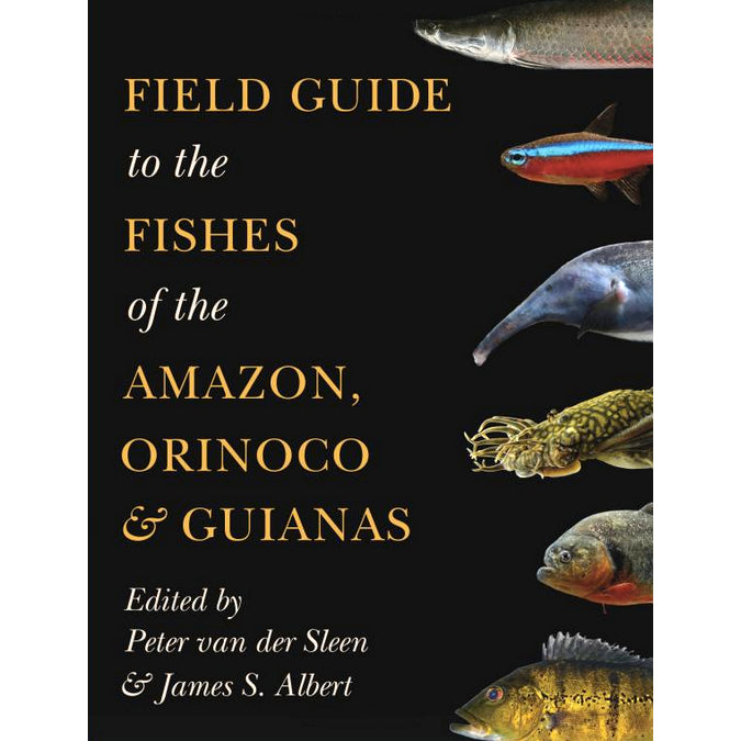 Field Guide to the Fishes of the Amazon, Orinoco, and Guianas (Princeton Field Guides)