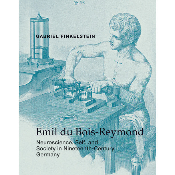 Emil du Bois-Reymond: Neuroscience, Self, and Society in Nineteenth-Century Germany
