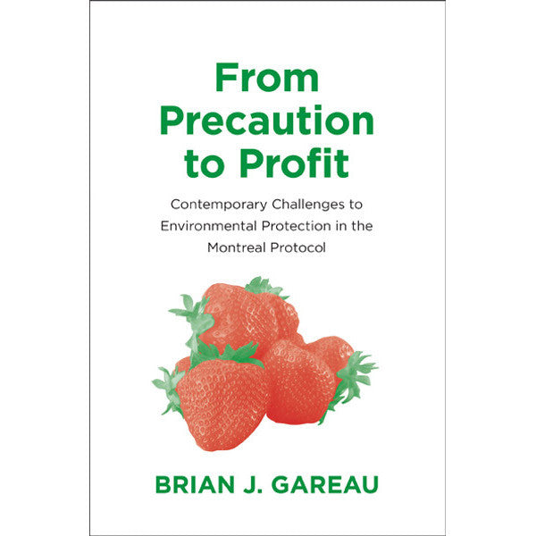 From Precaution to Profit: Contemporary Challenges to Environmental Protection in the Montreal Protocol