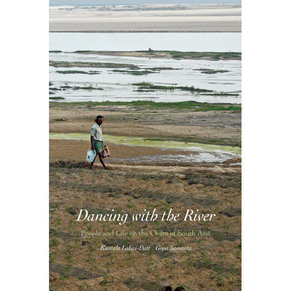 Dancing with the River: People and Life on the Chars of South Asia