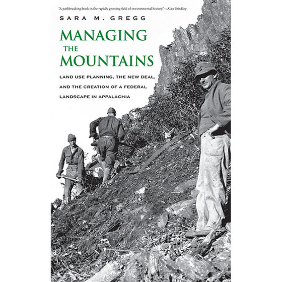 Managing the Mountains: Land Use Planning, the New Deal, and the Creation of a Federal Landscape in Appalachia
