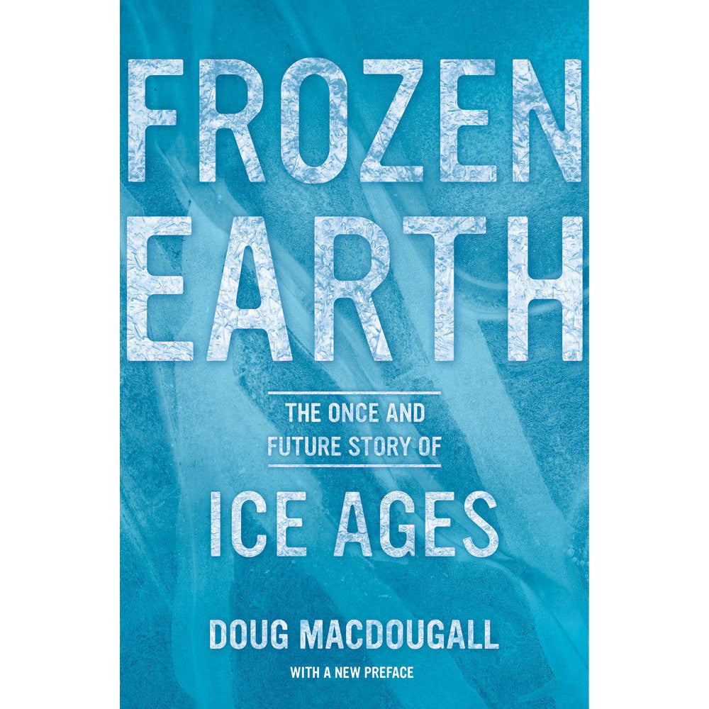 Frozen Earth: The Once and Future Story of Ice Ages,  With a New Preface