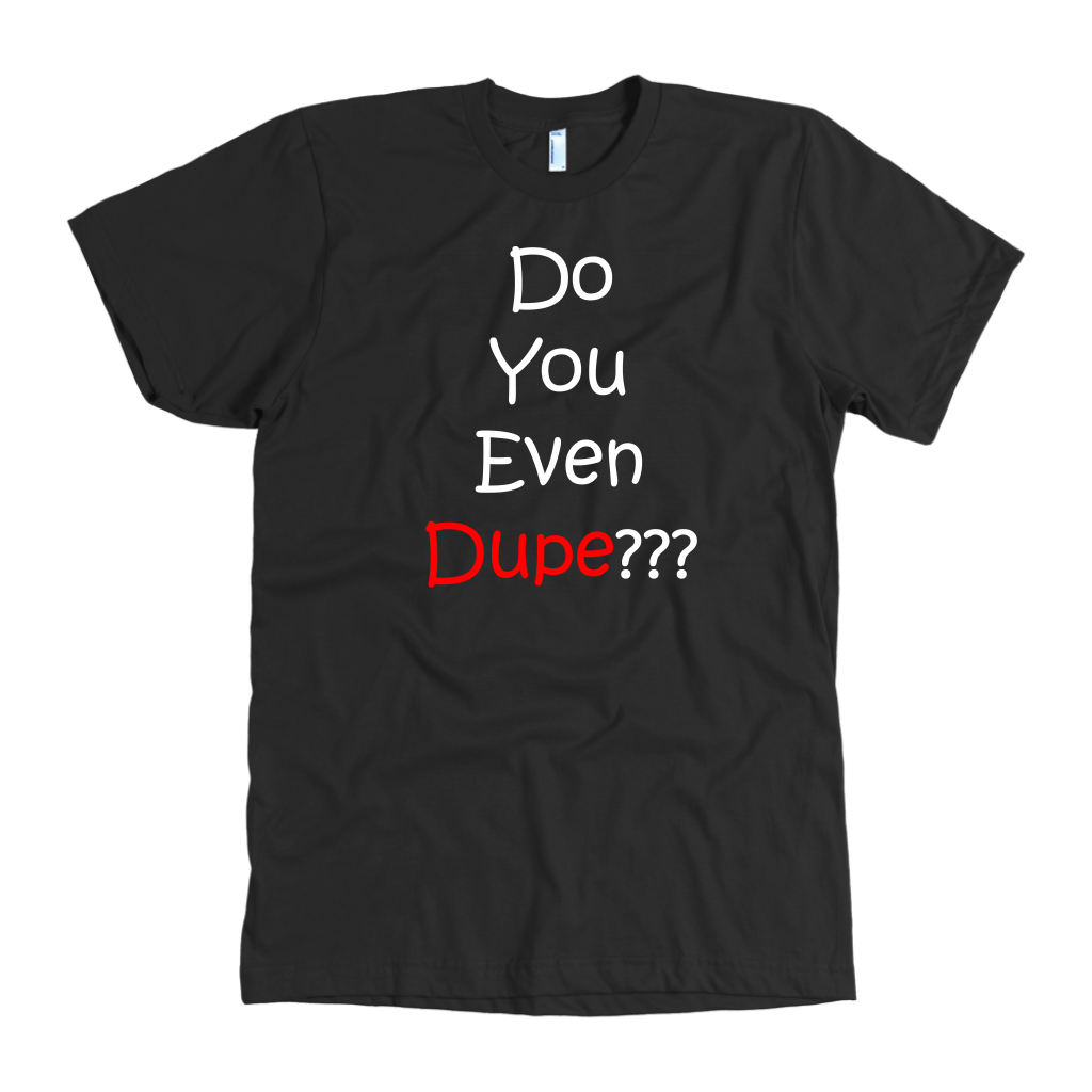 Do You Even Dupe? Tee