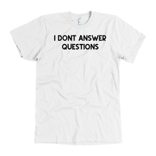 Load image into Gallery viewer, I don't answer questions - Know Your Rights Tee - Black Writing