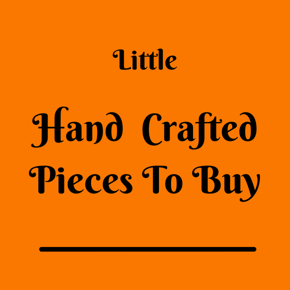 Little Hand Crafted Pieces To Buy