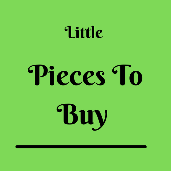 Little Pieces To Buy