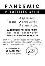Load image into Gallery viewer, PANDEMIC PRIORITIES BALM - .6 oz YORE BALM  TO DO: PJ's all day.  Binge Watch. Stash Snacks.