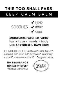 THIS TOO SHALL PASS  - KEEP CALM BALM.  SOOTHES: Mind. Body. Soul.