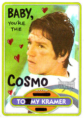 Baby, You're The Cosmo To My Kramer