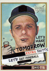 Let's Make Tomorrow Extra Shitty. Let's Get Fireball Shots