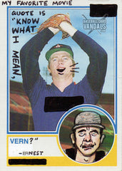 "My Favorite Movie Quote Is ""Know What I Mean, Vern?"" -Ernest"