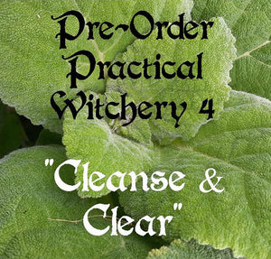 Practical Witchery #4 - Cleanse & Clear