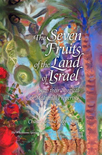 The Seven Fruits of the Land of Israel with their Mystical & Medicinal Properties