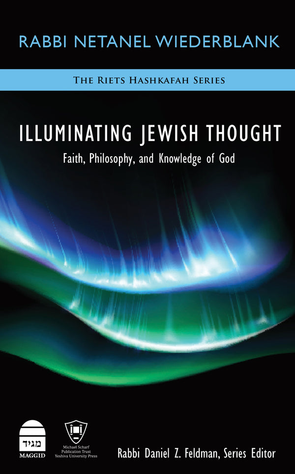 Illuminating Jewish Thought Vol 1 Faith, Philosophy and Knowledge of God