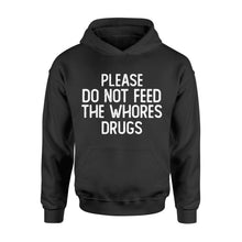Load image into Gallery viewer, Please Do Not Feed The Whores Drugs - Standard Hoodie