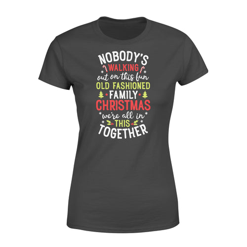 Nobody's Walking Out On This Fun Old Fashioned Family Christmas Santa Xmas - Standard Women's T-shirt Apparel XS / Black