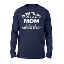 Load image into Gallery viewer, I'm Not Yelling I'm A Mom Of Two Kids Thats How We Talk - Standard Long Sleeve Apparel S / Navy