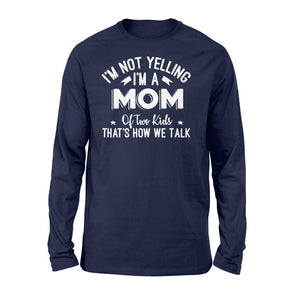 I'm Not Yelling I'm A Mom Of Two Kids Thats How We Talk - Standard Long Sleeve Apparel S / Navy