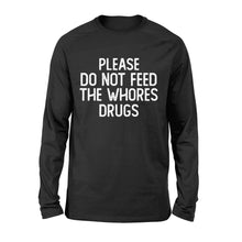 Load image into Gallery viewer, Please Do Not Feed The Whores Drugs - Standard Long Sleeve Apparel S / Black
