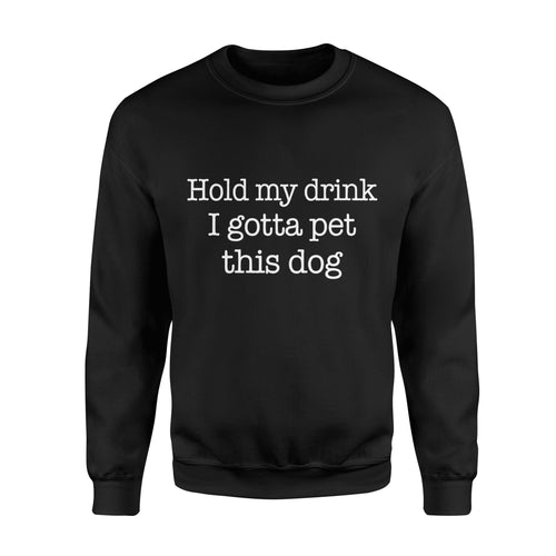 Hold My Drink I Gotta Pet This Dog - Standard Fleece Sweatshirt Apparel S / Black