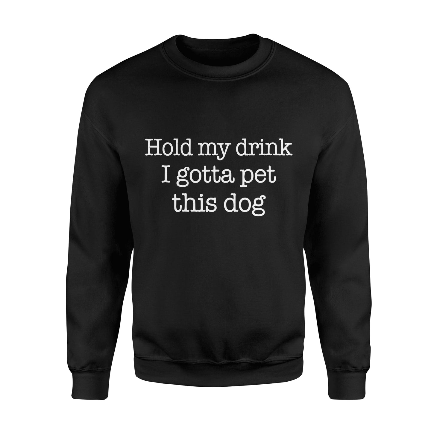 Hold My Drink I Gotta Pet This Dog - Standard Fleece Sweatshirt
