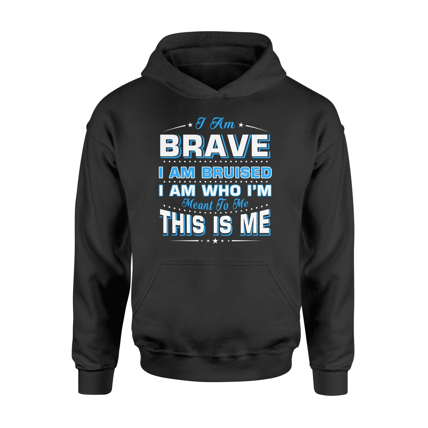 I Am Brave I Am Bruised Fathers Day - Standard Hoodie