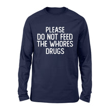 Load image into Gallery viewer, Please Do Not Feed The Whores Drugs - Standard Long Sleeve Apparel S / Navy