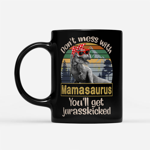 Cool Retro Vintage Don't Mess With Mamasaurus Jurasskicked T Rex Mama Themed Mug - Black Mug Drinkware 11oz